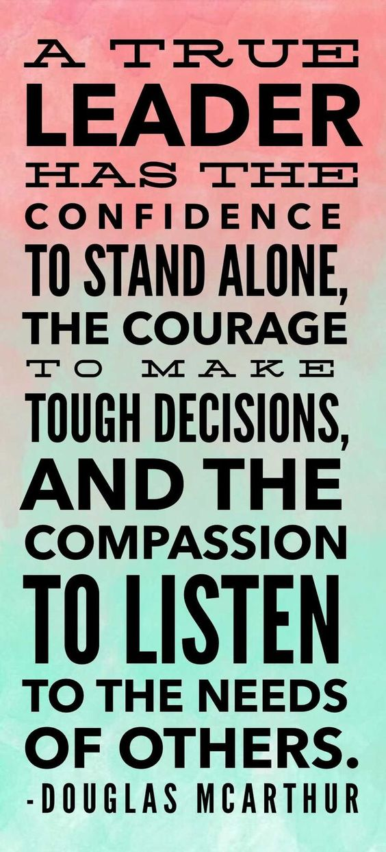 A true leader has the confidence to stand alone, the courage to make tough decisions, and the co ...