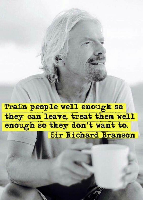 Train people well enough so they can leave. Treat them well enough so they don't want to.