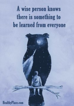 A wise person knows there is something to be learned from everyone