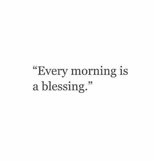 Every morning is a blessing