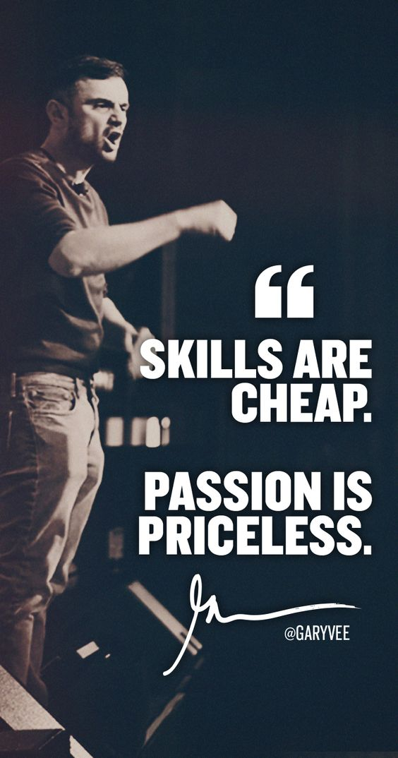 Skills are cheap. Passion is priceless.