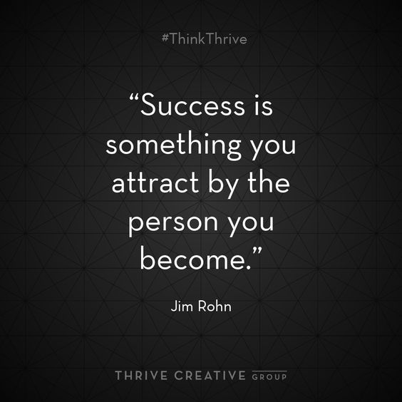 Success is something you attract by the person you become.