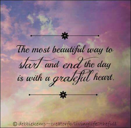 The most beautiful way to start and end the day is with a grateful heart