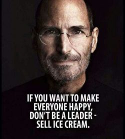 If you want to make everyone happy, don't be a leader – Sell ice cream.