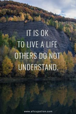 It is ok to live a life others do not understand