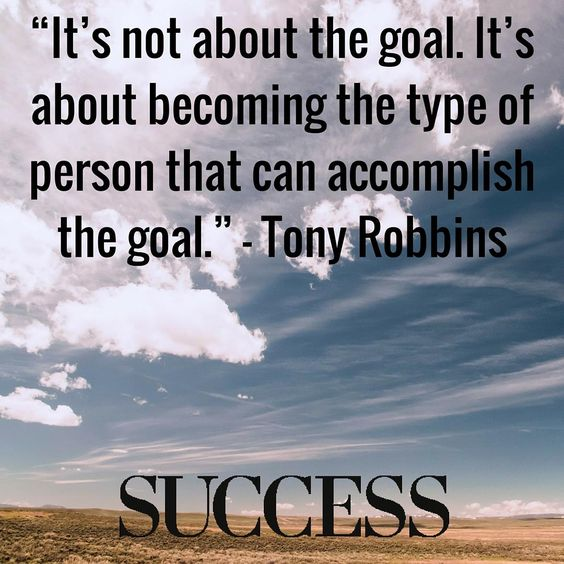 It's not about the goal. It's about becoming the type of person that can accomplish  ...