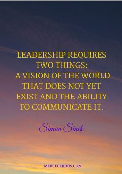 Leadership requires two things: A vision of the world that does not yet exist and the ability to ...