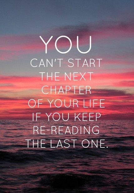 The Next Chapter >> You Can T Start The Next Chapter Of Your Life If You Keep Re Reading