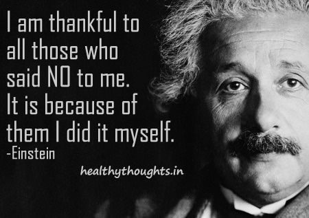 I am thankful to all those who said no to me. It is because of them I did it myself.