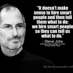 It doesn't make sense to hire smart people and then tell them what to do. We hire smart pe ...
