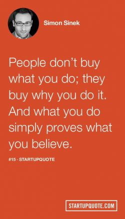 People don't buy what you do; they buy why you do it. And what you do simply proves what y ...