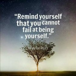 Remind yourself that you cannot fail at being yourself.
