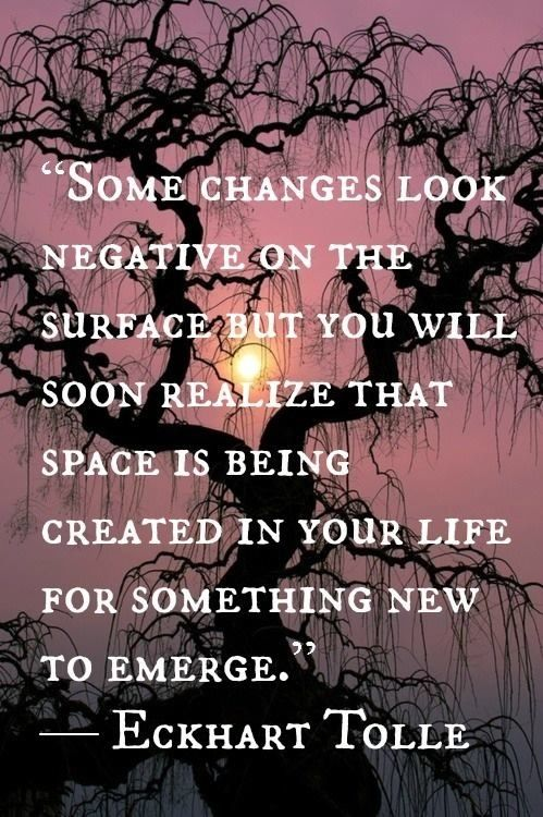 Some changes look negative on the surface but you will soon realize that space if being created  ...