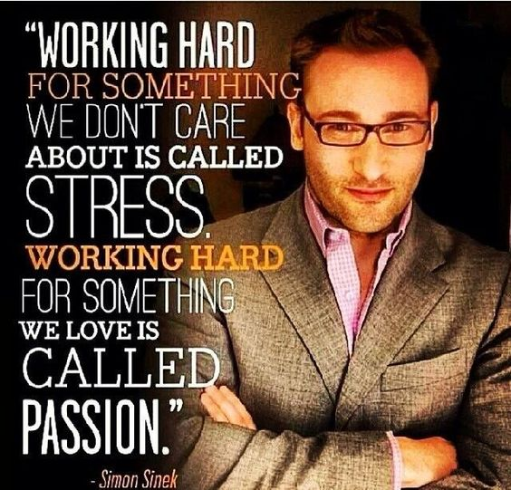 Working hard for something we don't care about is called stressed. Working hard for someth ...