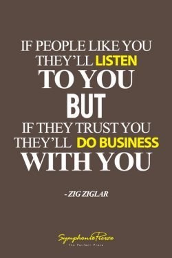 If people like you, they'll listen to you, but if they trust you, they'll do busines ...