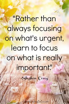 Rather than always focusing on what's urgent, learn to focus on what is really important