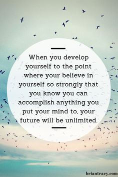 When you develop yourself to the point where you believe in yourself so strongly that you know y ...