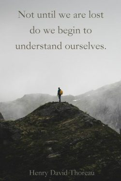 Not until we are lost do we being to understand ourselves