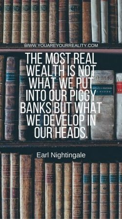 The most real wealth is not what we put in our piggy banks but hat we develop in our heads.   ...
