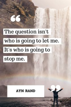 The question isn't who is going to let me. Its who is going. Who is looking at you now?