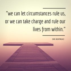 We can let circumstances rule us, or we can take charge and rule our lives from within  –  ...