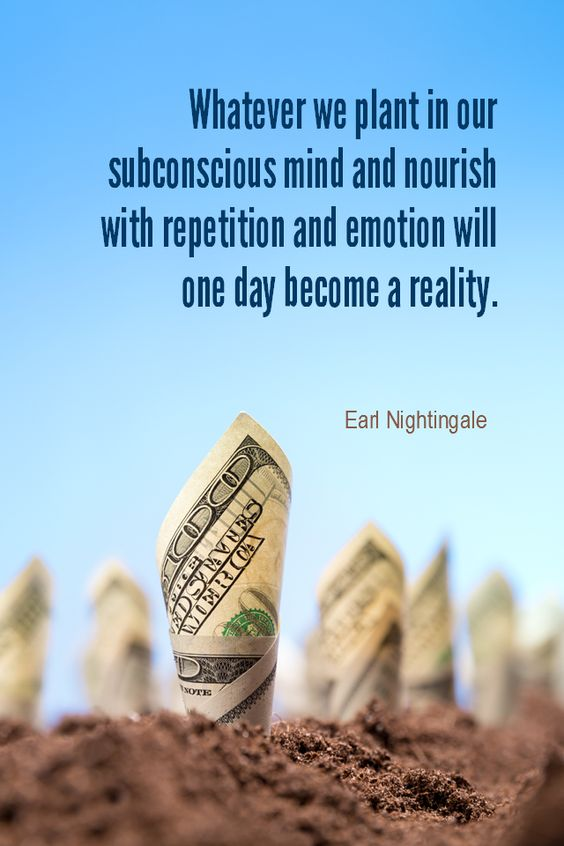 Whatever we plant in our subconscious mind and nourish with repetition and emotion will eventual ...