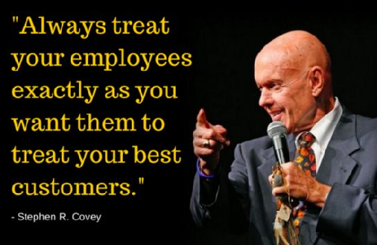 Always treat your employees exactly as you want them to treat your best customers. – Steph ...