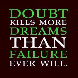 Doubt kills more dreams than failure ever will. – Eric Thomas