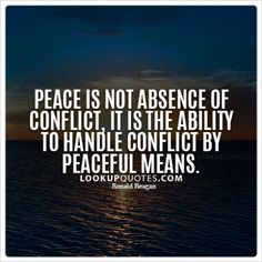 Peace is not absence of conflict, it is the ability to handle conflict by peaceful means. &#8211 ...