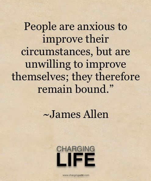 People are anxious to improve their circumstance, but are unwilling to improve themselves; they  ...