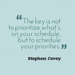The key is not to prioritize what's on your schedule but to schedule your priorities. &#82 ...