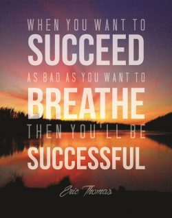 When you want to succeed as bad as you want to breath then you'll be successful. – E ...
