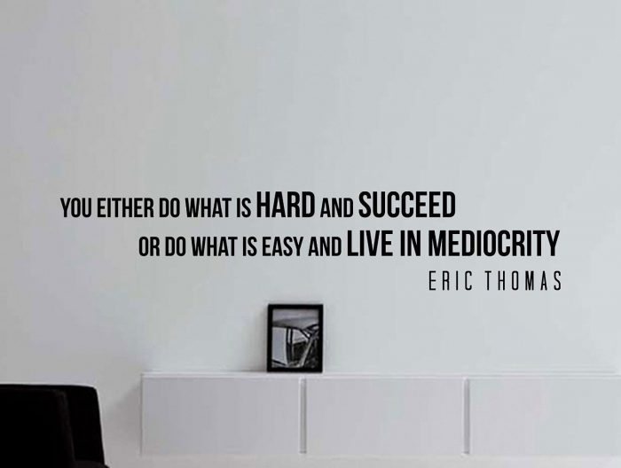You either do what is hard and succeed or do what is easy and live in mediocrity. – Eric T ...