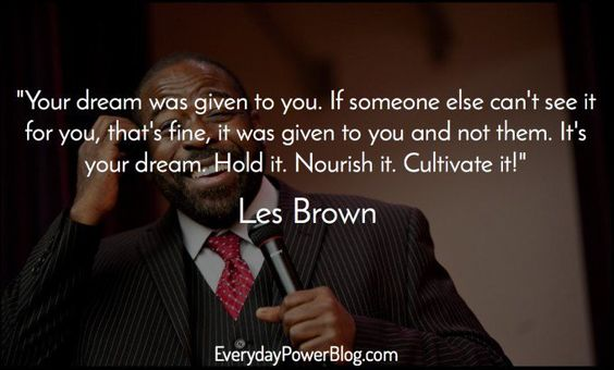 Your dream was given to you. If someone else can't see it for you, that's fine, it w ...